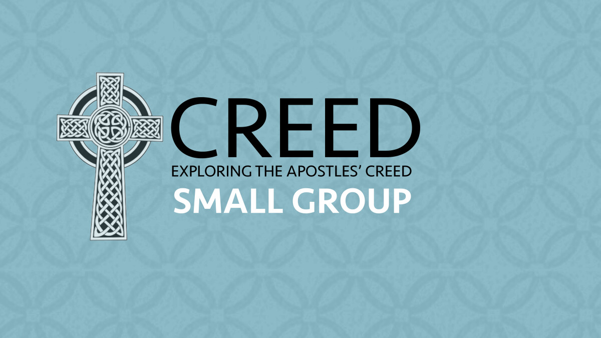 Creed: What Christians Believe and Why - Exploring the Apostles' Creed