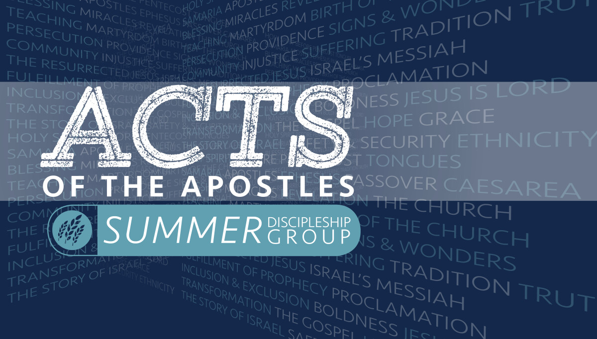 Acts of The Apostles SUMMER DISCIPLESHIP GROUP