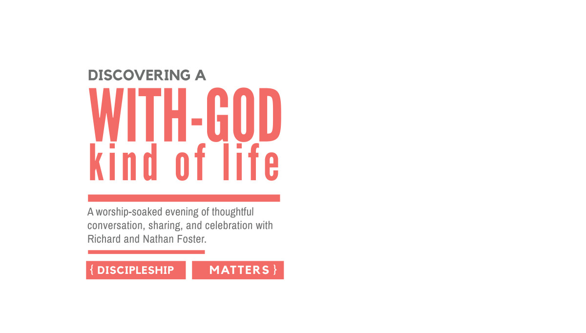 Discovering a With-God Kind of Life with Richard and Nathan Foster