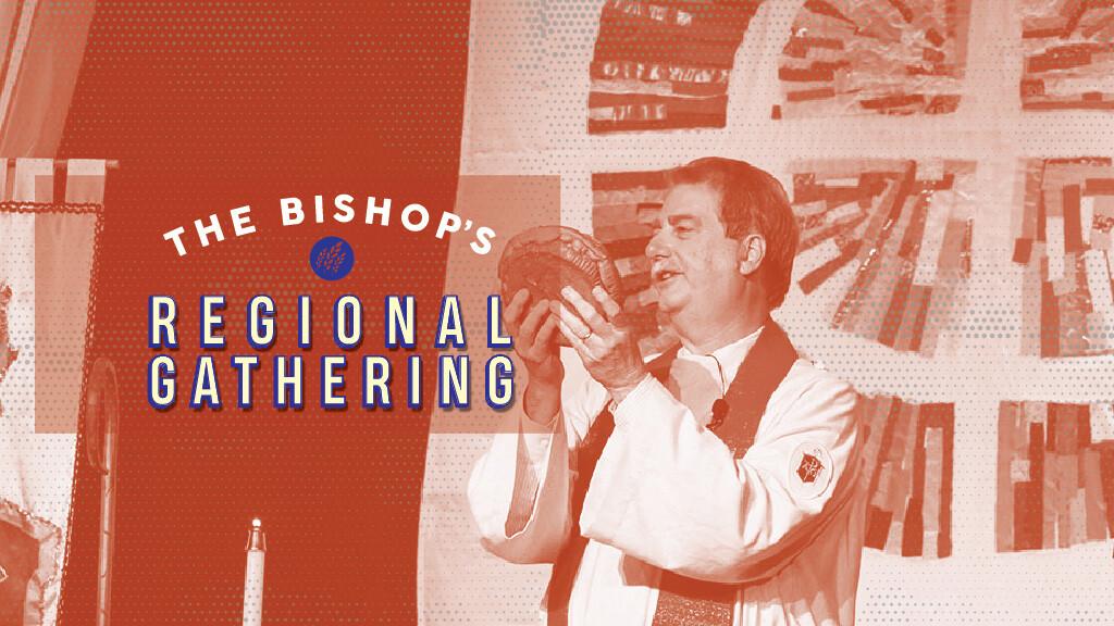 The Bishop's Regional Gathering