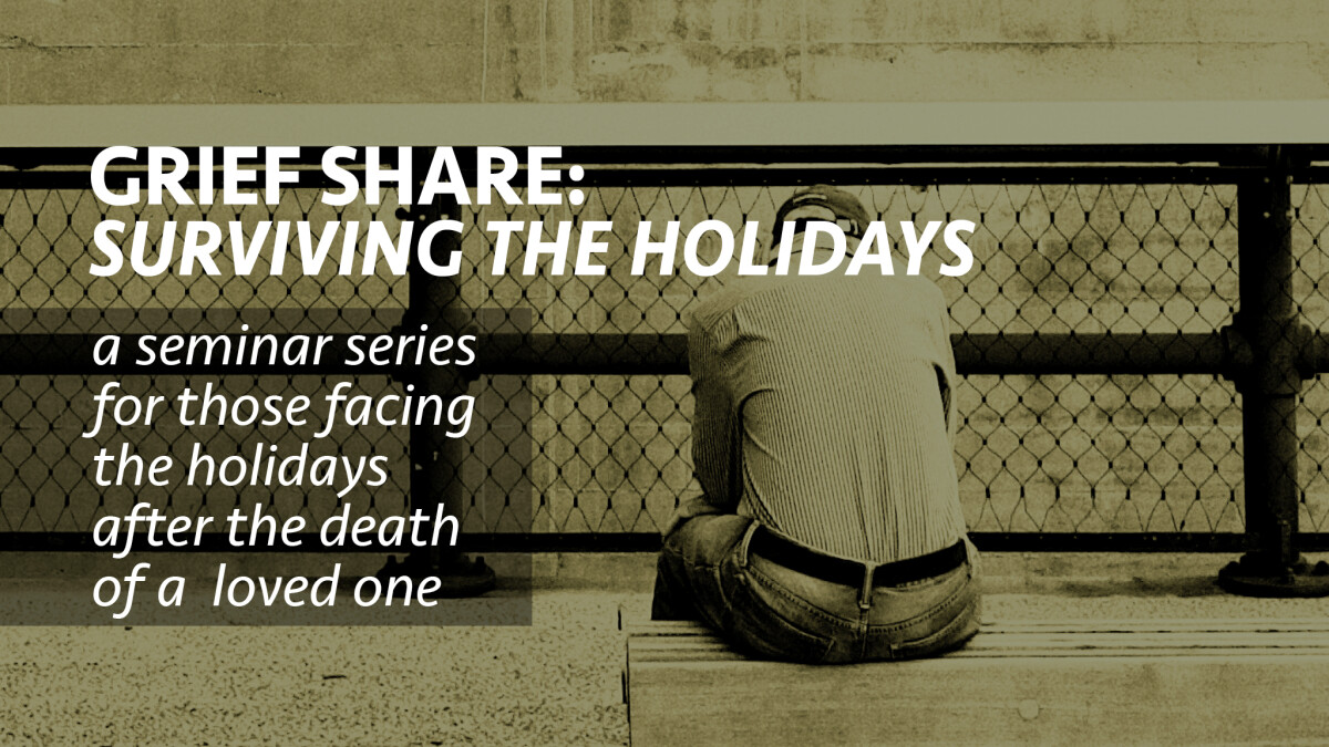 GRIEF SHARE:Surviving the Holidays
