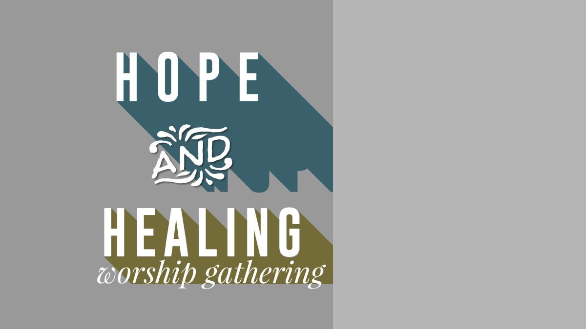Hope and Healing Worship Gathering