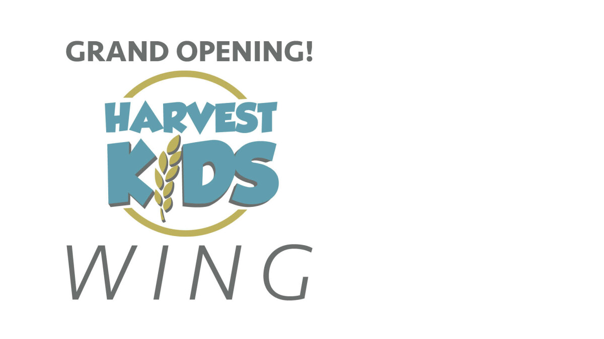 Harvest Kids Wing - GRAND OPENING