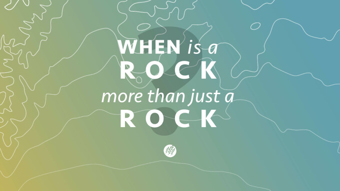 When Is A Rock More Than Just A Rock?