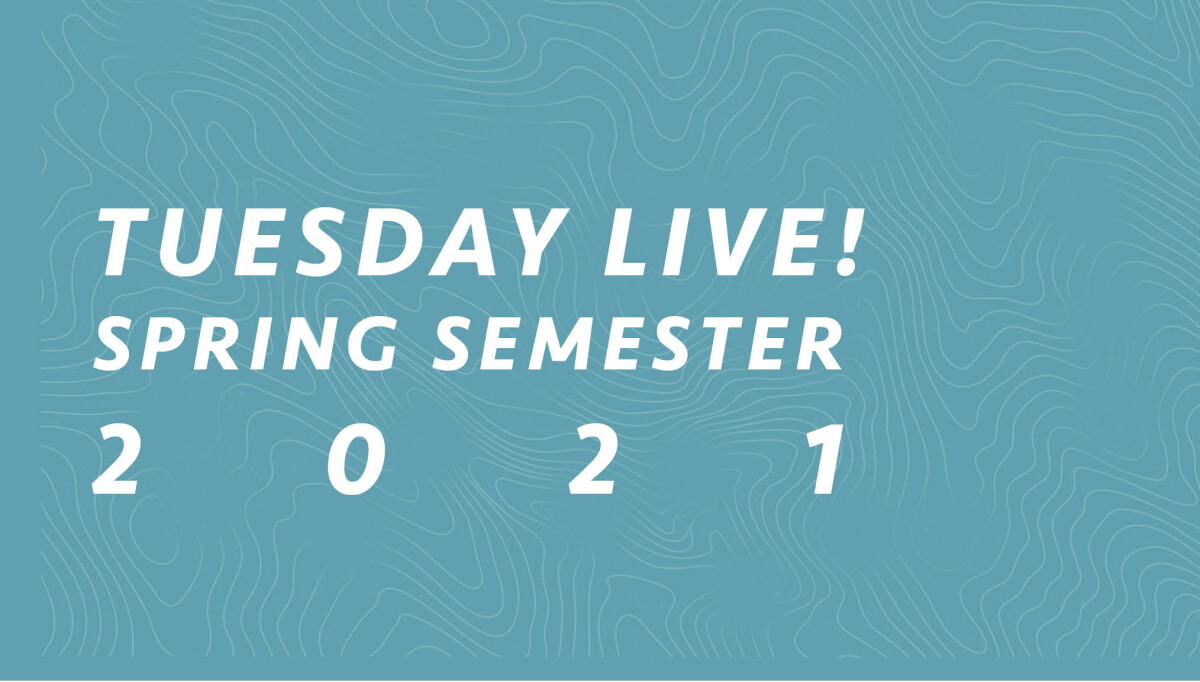 TUESDAY LIVE! Spring Semester 2021